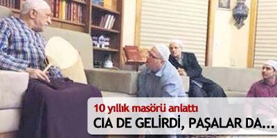 Gülen'in masörü: CIA da gelirdi paşalar da