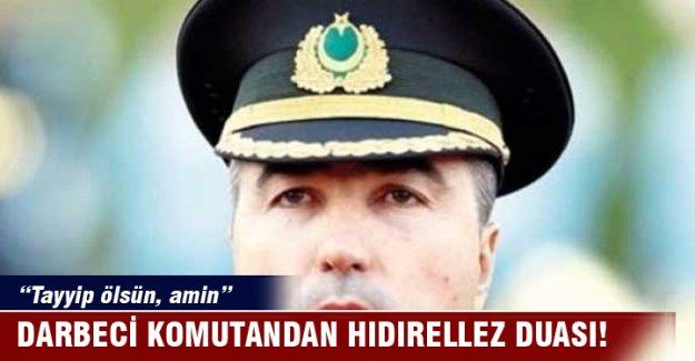 Darbeci Komutan'ın duası: 'Tayyip ölsün amin'